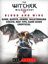 The Witcher 3 Blood and Wine Game, Quests, Armor, Walkthrough, Cheats, Map,  Tips, Game Guide Unofficial ebook by HSE Guides - Rakuten Kobo