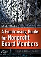 A Fundraising Guide for Nonprofit Board Members ebook by Julia I. Walker