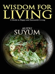 Wisdom for Living ebook by Audu Suyum