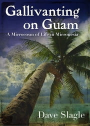 Gallivanting on Guam ebook by Dave Slagle