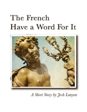 The French Have a Word for It ebook by Josh Lanyon