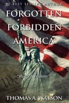 Rise of Tyranny - Forgotten Forbidden America, #1 ebook by Thomas A Watson