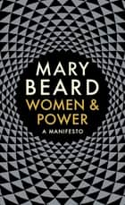 Women & Power - A Manifesto ebook by Professor Mary Beard