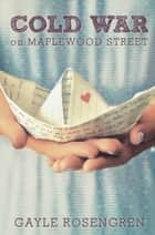 Cold War on Maplewood Street ebook by Gayle Rosengren