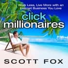 Click Millionaires - Work Less, Live More with an Internet Business You Love audiobook by Scott Fox
