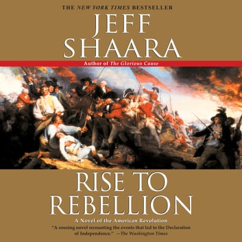 Rise to Rebellion - A Novel of the Revolution audiobook by Jeff Shaara
