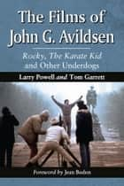 The Films of John G. Avildsen ebook by Larry Powell,Tom Garrett