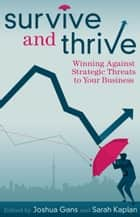 Survive and Thrive - Winning Against Strategic Threats to Your Business ebook by Joshua Gans, Sarah Kaplan
