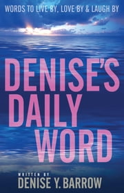 Denise's Daily Word - Words To Live By, Love By & Laugh By ebook by Denise Barrow