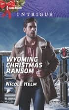Wyoming Christmas Ransom ebook by Nicole Helm