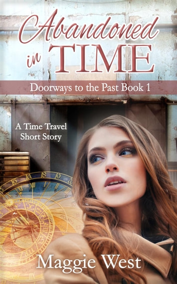 Abandoned in Time - Doorways to the Past, #1 ebook by Maggie West