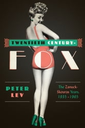 Twentieth Century-Fox - The Zanuck-Skouras Years, 1935–1965 ebook by Peter Lev