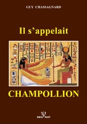 IL S'APPELAIT CHAMPOLLION ebook by GUY CHASSAGNARD