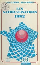 Les Nationalisations (1982) ebook by André G. Delion, Michel Durupty