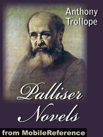 Palliser Novels: (All 6 Novels) Can You Forgive Her?, Phineas Finn, The Eustace Diamonds, Phineas Redux, The Prime Minister And The Duke's Children (Mobi Classics) ebook by Anthony Trollope