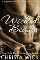Wicked Beasts - A Wicked Woodsman Collection eBook by Christa Wick