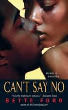 Can't Say No ebook by Bette Ford