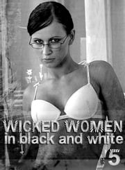 Wicked Women In Black and White - An erotic photo book - Volume 5 ebook by Antonia Latham