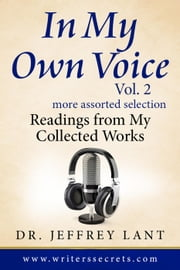 In My Own Voice. Reading from My Collected Works. More Assorted Selection - In My Own Voice. Reading from My Collected Works, #2 ebook by Jeffrey Lant
