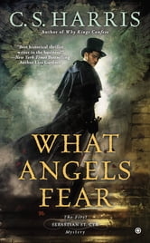 What Angels Fear - A Sebastian St. Cyr Mystery ebook by C.S. Harris