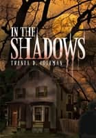 In The Shadows ebook by Trenia D. Coleman