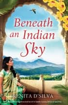 Beneath an Indian Sky - A heartbreaking historical novel of family secrets, betrayal and love ebook by Renita D'Silva