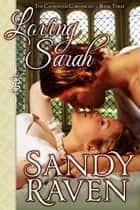 Loving Sarah - The Caversham Chronicles, Book Three ebook by Sandy Raven