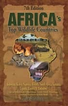 Africa's Top Wildlife Countries ebook by Mark W. Nolting