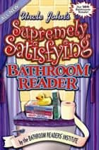 Uncle John's Supremely Satisfying Bathroom Reader ebook by Bathroom Readers' Institute