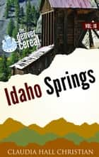 Idaho Springs, Denver Cereal V16 ebook by Claudia Hall Christian
