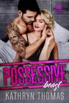 Possessive Beast - Sons of Chaos MC, #2 ebook by Kathryn Thomas