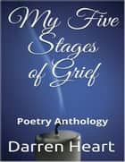 My Five Stages of Grief: Poetry Anthology ebook by