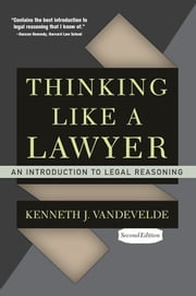 Thinking Like a Lawyer - An Introduction to Legal Reasoning ebook by Kenneth J. Vandevelde