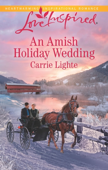 An Amish Holiday Wedding (Mills & Boon Love Inspired) (Amish Country Courtships, Book 3) ebook by Carrie Lighte