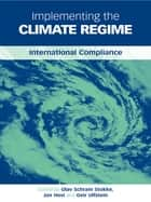 Implementing the Climate Regime - International Compliance ebook by Jon Hovi, Geir Ulfstein, Olav Schram Stokke