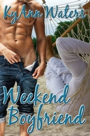 Weekend Boyfriend ebook by KyAnn Waters