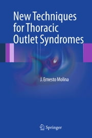 New Techniques for Thoracic Outlet Syndromes ebook by J. Ernesto Molina