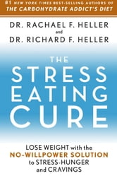 The Stress-Eating Cure: Lose Weight with the No-Willpower Solution to Stress-Hunger and Cravings - Lose Weight with the No-Willpower Solution to Stress-Hunger and Cravings ebook by Dr. Rachael F. Heller,Dr. Richard F. Heller