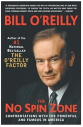The No Spin Zone - Confrontations with the Powerful and Famous in America ebook by Bill O'Reilly