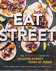 Eat Street - The ManBQue Guide to Making Street Food at Home ebook by John Carruthers