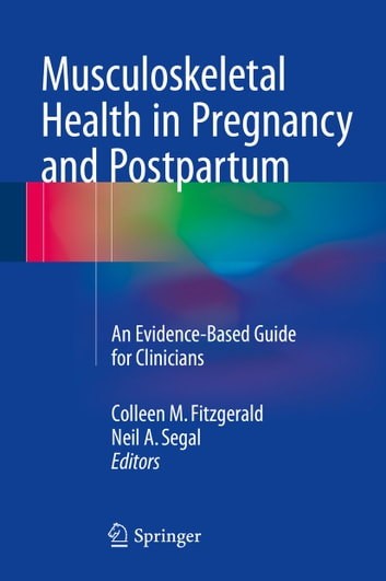 Musculoskeletal Health in Pregnancy and Postpartum - An Evidence-Based Guide for Clinicians ebook by