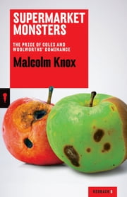 Supermarket Monsters - The Price of Coles and Woolworths' Dominance ebook by Malcolm Knox