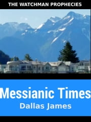 Messianic Times: The Watchman Prophecies ebook by Dallas James