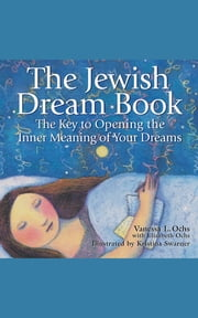 The Jewish Dream Book - The Key to Opening the Inner Meaning of Your Dreams ebook by Vanessa L. Ochs, PhD,Elizabeth Ochs,Kristina Swarner