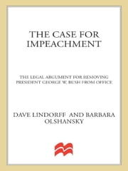 The Case for Impeachment - The Legal Argument for Removing President George W. Bush from Office ebook by Dave Lindorff,Barbara Olshansky