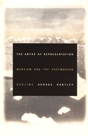 The Abyss of Representation - Marxism and the Postmodern Sublime ebook by George Hartley,Stanley Fish,Fredric Jameson