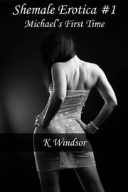 Shemale Erotica #1 - Michael's First Time ebook by K Windsor