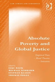 Absolute Poverty and Global Justice - Empirical Data - Moral Theories - Initiatives ebook by Professor Michael Schramm,Professor Stephan Klasen,Professor Thomas Pogge,Prof Dr Elke Mack,Dr Christoph Luetge,Professor Itaru Shimazu