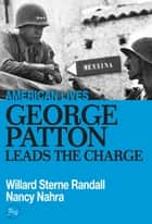 George Patton Leads The Charge ebook by Willard Sterne Randall, Nancy Nahra