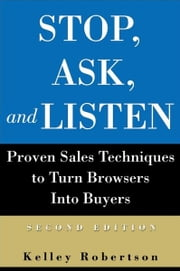 Stop, Ask, and Listen: Proven Sales Techniques to Turn Browsers Into Buyers ebook by Robertson, Kelley